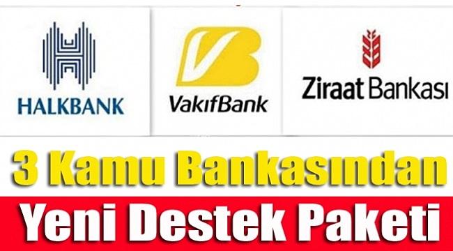Kamu bankalarından yeni tarihi kredi destek paketi